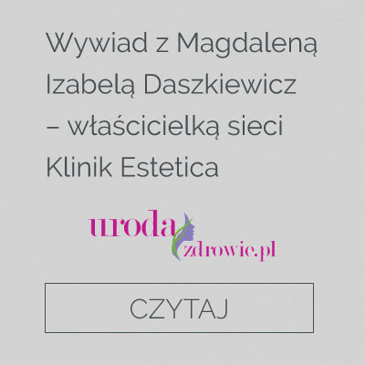 https://urodaizdrowie.pl/wywiad-z-magdalena-izabela-daszkiewicz-wlascicielka-sieci-klinik-estetica?fbclid=IwAR1QAQYEsR1QJmLSRBdGWYKcrNK_6puzxnZECkKA2FvWWDb50NiKM5z8hLc